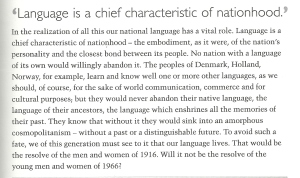 """Language is a chief characteristic of nationhood"" said Eamon de Valera, leading Irish Statesman, who played a major role in Ireland's fight for independence from British rule. This is the extract from his famous speech on the fiftieth anniversary of the Easter Rising in Dublin on 24 April 1916."